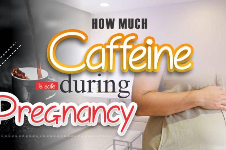 how much caffeine is safe during pregnancy