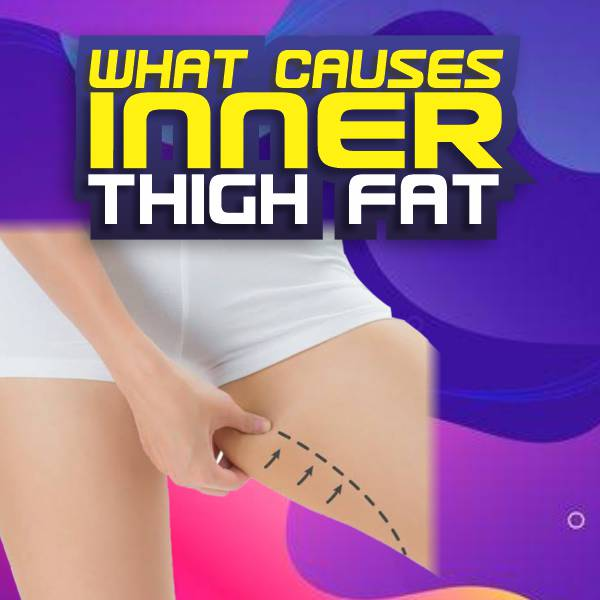 what causes inner thigh fat